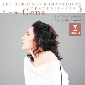 Véronique Gens: Tragediennes 3 (Les Héroïnes Romantiques)
