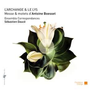 L'Archange & le Lys: Mass & motets d' Antoine Boesset