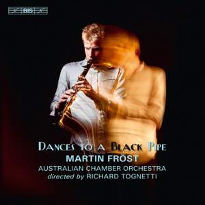 Martin Fröst: Dances to a Black Pipe