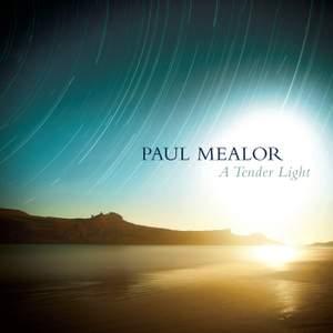 Paul Mealor: A Tender Light