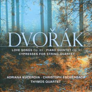 Dvorák: Love Songs, Op. 83, Cypresses & Piano Quintet