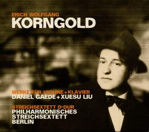 Korngold & Works for Violin & Piano, String Sextet Op. 10