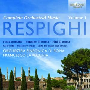 Respighi: Complete Orchestral Music Volume 1