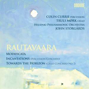 Rautavaara: Modificata, Towards the Horizon & Incantations