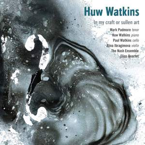 Huw Watkins: In My Craft or Sullen Art