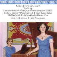 Vocal Recital: Frost, Jenni - BARRY, K. / BLAKE, D.G. / ETTEN, J. / McGEOCH, D. / SMITH, E.M. / STRICKLAND, L. / WARE, H. (Songs from the Heart)