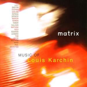 Louis Karchin: Matrix