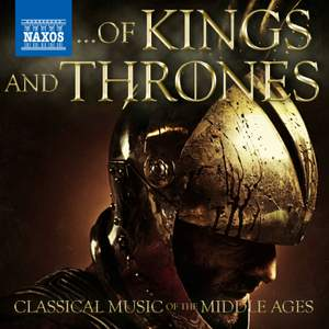 Of Kings and Thrones - Classical Music of the Middle Ages Product Image