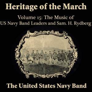 Heritage of the March, Vol. 15: The Music of the US Navy Band Leaders and Rydberg
