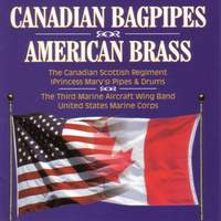 Canadian Scottish Regiment Pipes and Drums / Third Marine Aircraft Wing Band: Canadian Bagpipes and American Brass