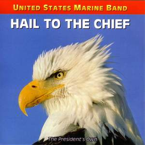 United States Marine Band: Hail To the Chief - Songs of the Presidents