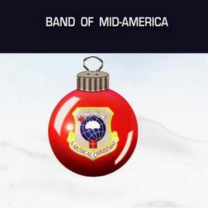 United States Air Force Band of Mid-America: A Musical Christmas