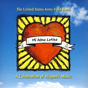 United States Army Field Band: Mi Alma Latina