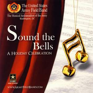 United States Army Field Band and Chorus: Sound the Bells (A Holiday Celebration) Product Image
