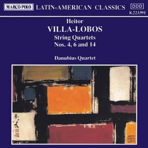 Villa-Lobos: String Quartets Nos. 4, 6 and 14