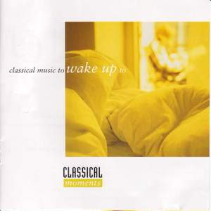 CLASSICAL MOMENTS 1: Classical Music to Wake Up to