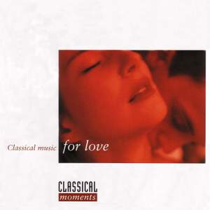 CLASSICAL MOMENTS 2: Classical Music for Love