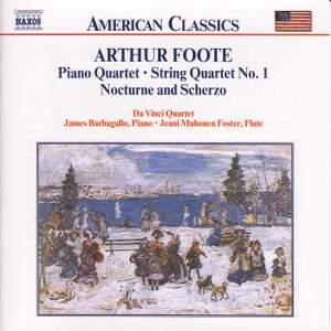 Arthur Foote: Piano Quartet, String Quartet, Nocturne and Scherzo