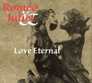 ROMEO AND JULIET - LOVE ETERNAL