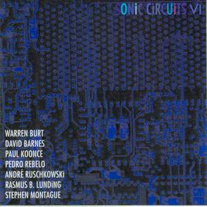 Electronic Music - BURT, W. / BARNES, D. / KOONCE, P. / REBELO, P. / RUSCHKOWSKI, A. / LUNDING, R. / MONTAGUE, S. (Sonic Circuits VI)