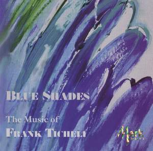 Blue Shades: The Music of Frank Ticheli, Vol. 1