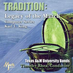 Tradition: Legacy of the March Composer Series (Karl L. King)