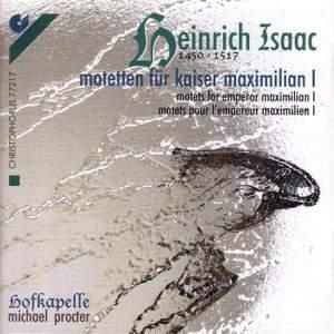 Choral Music - HOFHAIMER, P. / ISAAC, H. / SENFL, L. / JOSQUIN DES PREZ / FESTA, C. (Motets for Emperor Maximilian I) (Hofkapelle Ensemble, Procter)