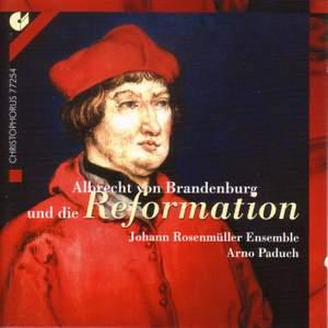 ALBRECHT VON BRANDENBURG AND THE REFORMATION (Johann Rosenmuller Ensemble, Paduch)