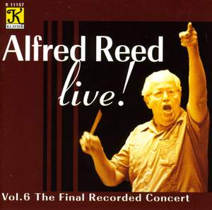 ALFRED REED LIVE, Vol. 6 - The Final Recorded Concert