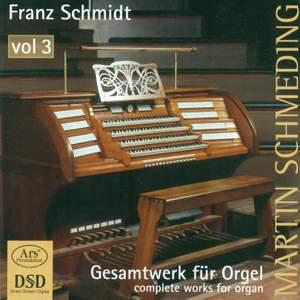 Franz Schmidt: Organ Music, Vol. 3