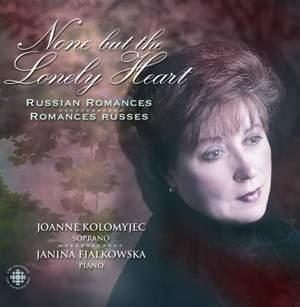 KOLOMYJEC, Joanne: None But the Lonely Heart - Russian Romances