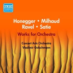 Satie, Ravel, Honegger, Milhaud: Works for Orchestra