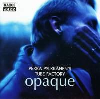 Pekka Pylkkänen's Tube Factory: Opaque