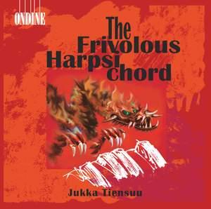 Harpsichord Recital: Tiensuu, Jukka - COUPERIN, F. / SCARLATTI, D. / KOUNEVA, P. / TIENSUU, J. / SALMENHAARA, E. / CAGE (The Frivolous Harpsichord)