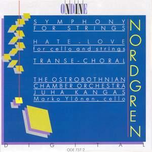 NORDGREN, P.H.: Symphony for Strings / Hate-Love / Transe-Choral (Ylonen, Ostrobothnian Chamber Orchestra, Kangas)