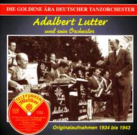 ADALBERT LUTTER ORCHESTRA: Golden Era of the German Dance Orchestra (The) (1933-1943)
