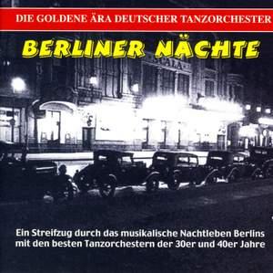 GOLDEN ERA OF THE GERMAN DANCE ORCHESTRA - Berliner Nachte, Vol. 1