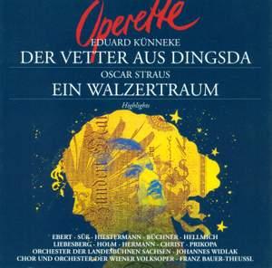 KUNNEKE, E.: Vetter aus Dingsda (Der) / STRAUS, O.: Ein Walzertraum [Operettas] (Highlights) (Widlak)