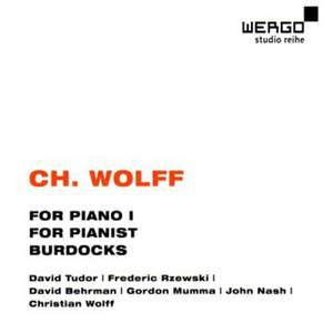 Christian Wolff: For Piano 1, For Pianist & Burdocks