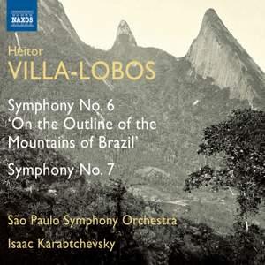 Villa-Lobos: Symphonies Nos. 6 & 7