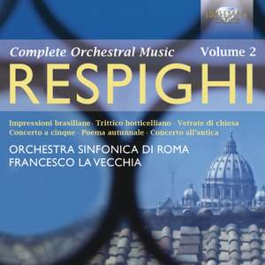 Respighi: Complete Orchestral Music Volume 2