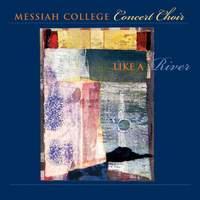 Messiah College Concert Choir: Like A River