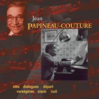 Papineau-Couture, J.: Idee / Dialogues / Depart / Versegeres / Slano / Nuit