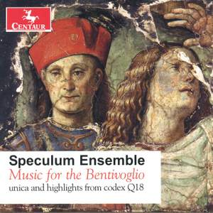 Music for the Bentivoglio: Unica and highlights from codex Q 18