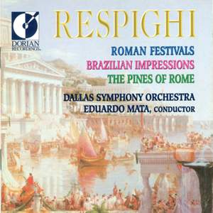Respighi: Roman Festivals, Brazilian Impressions & Pines of Rome