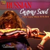 Russian Gypsy Soul: Fiery Gypsy Music at Its Best