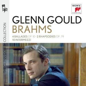 Glenn Gould plays Brahms: 4 Ballades, Rhapsodies & 10 Intermezzi
