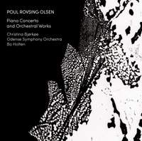Poul Rovsing Olsen: Piano Concerto and Orchestral Works