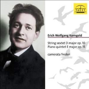 Korngold: String Sextet Op.10 & Piano Quintet Op.15