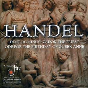 Handel: Dixit Dominus, Ode for the Birthday of Queen Anne & Zadok the Priest